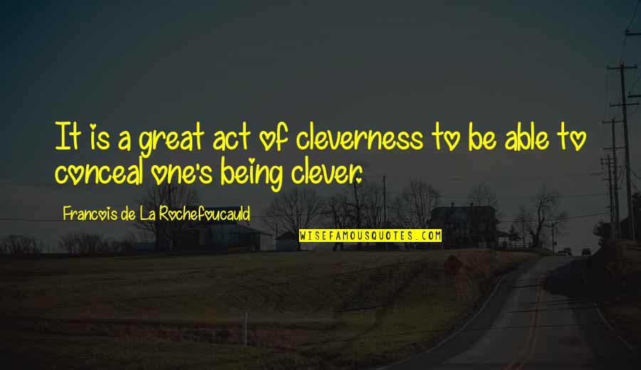 Unsupportive Partner Quotes By Francois De La Rochefoucauld: It is a great act of cleverness to