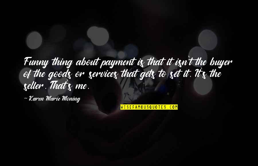 Unsupportive Partner Quotes By Karen Marie Moning: Funny thing about payment is that it isn't