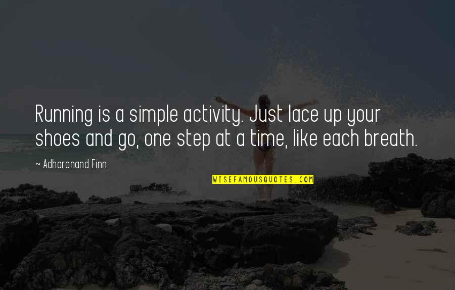 Untamableness Quotes By Adharanand Finn: Running is a simple activity. Just lace up
