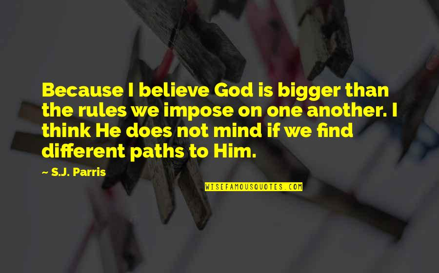 Untamableness Quotes By S.J. Parris: Because I believe God is bigger than the
