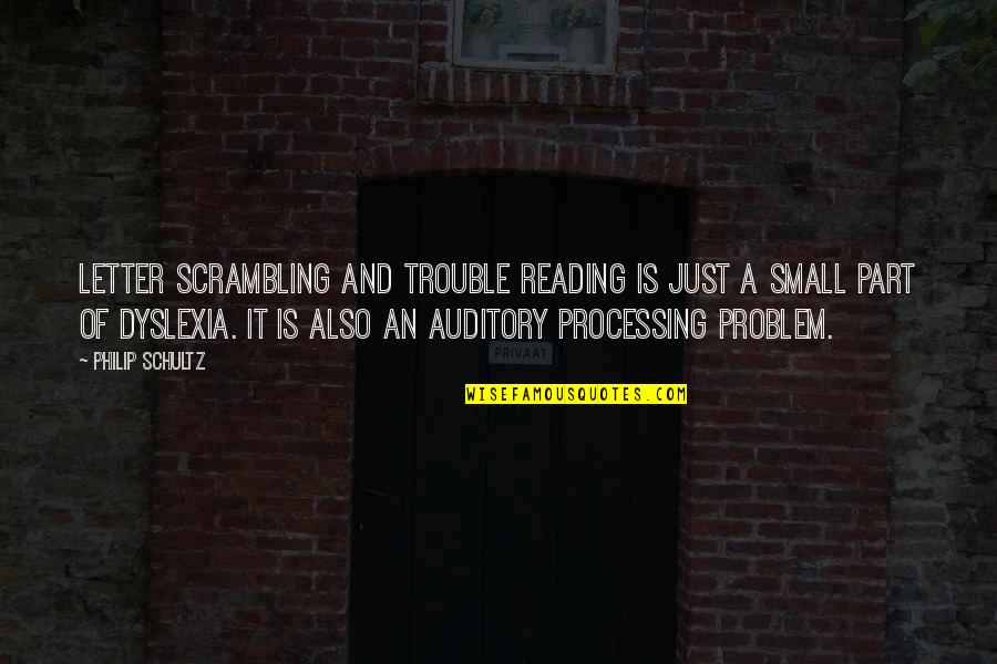 Unthrifty Quotes By Philip Schultz: Letter scrambling and trouble reading is just a