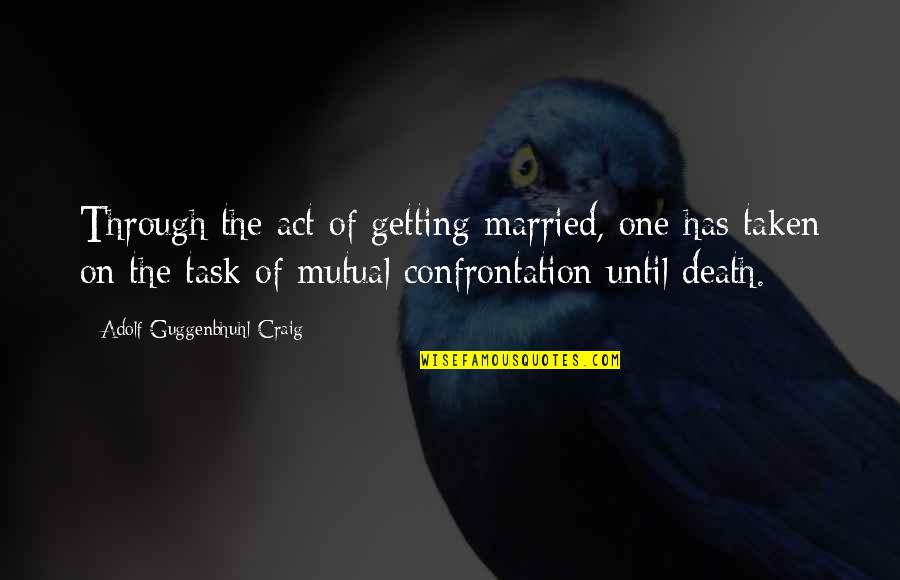 Until Death Quotes By Adolf Guggenbhuhl-Craig: Through the act of getting married, one has
