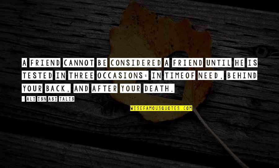 Until Death Quotes By Ali Ibn Abi Talib: A friend cannot be considered a friend until