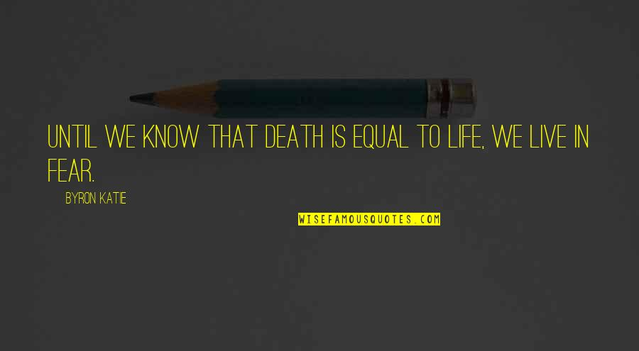 Until Death Quotes By Byron Katie: Until we know that death is equal to