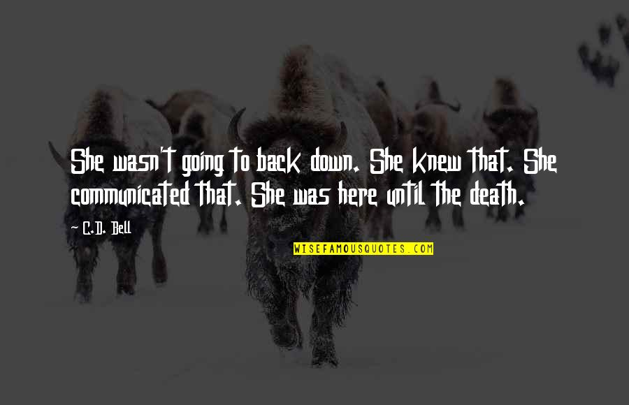 Until Death Quotes By C.D. Bell: She wasn't going to back down. She knew