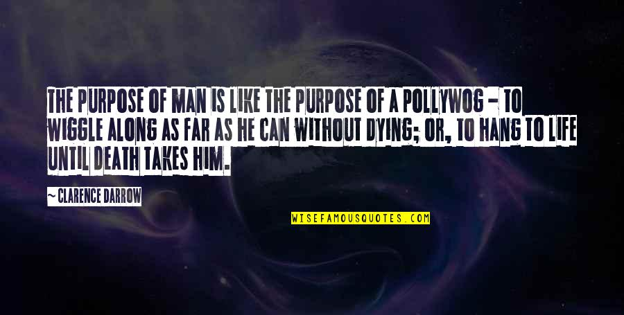 Until Death Quotes By Clarence Darrow: The purpose of man is like the purpose