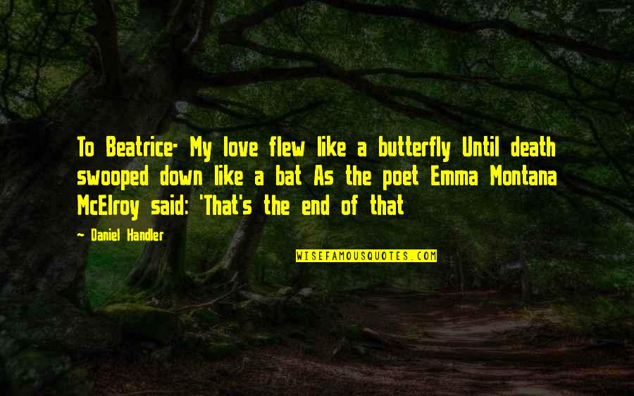 Until Death Quotes By Daniel Handler: To Beatrice- My love flew like a butterfly