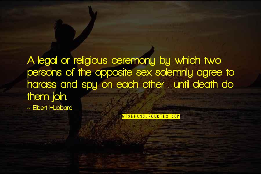 Until Death Quotes By Elbert Hubbard: A legal or religious ceremony by which two