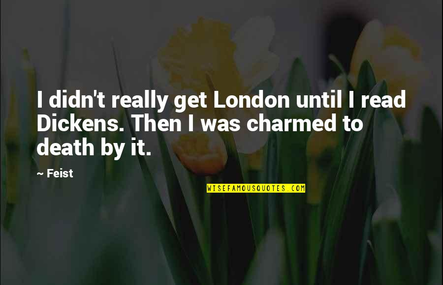 Until Death Quotes By Feist: I didn't really get London until I read
