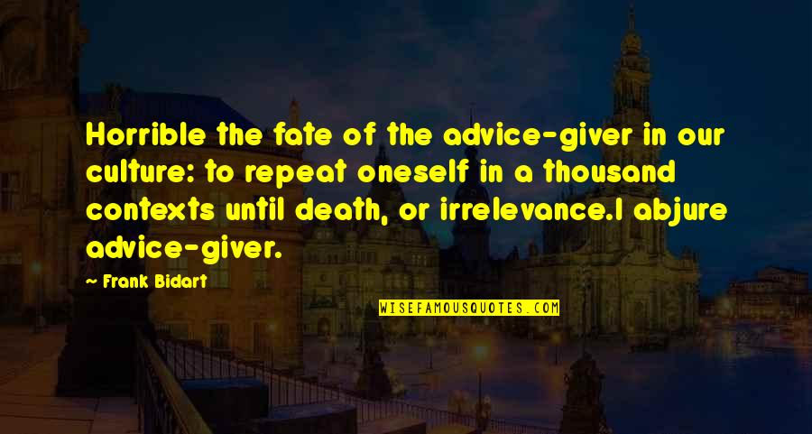 Until Death Quotes By Frank Bidart: Horrible the fate of the advice-giver in our