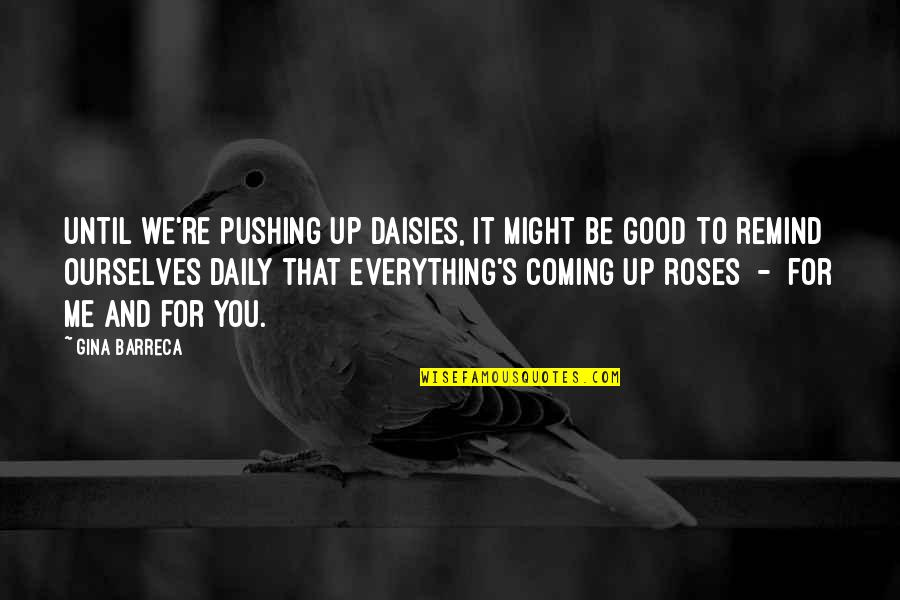 Until Death Quotes By Gina Barreca: Until we're pushing up daisies, it might be