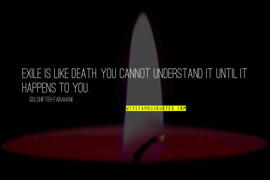 Until Death Quotes By Golshifteh Farahani: Exile is like death. You cannot understand it