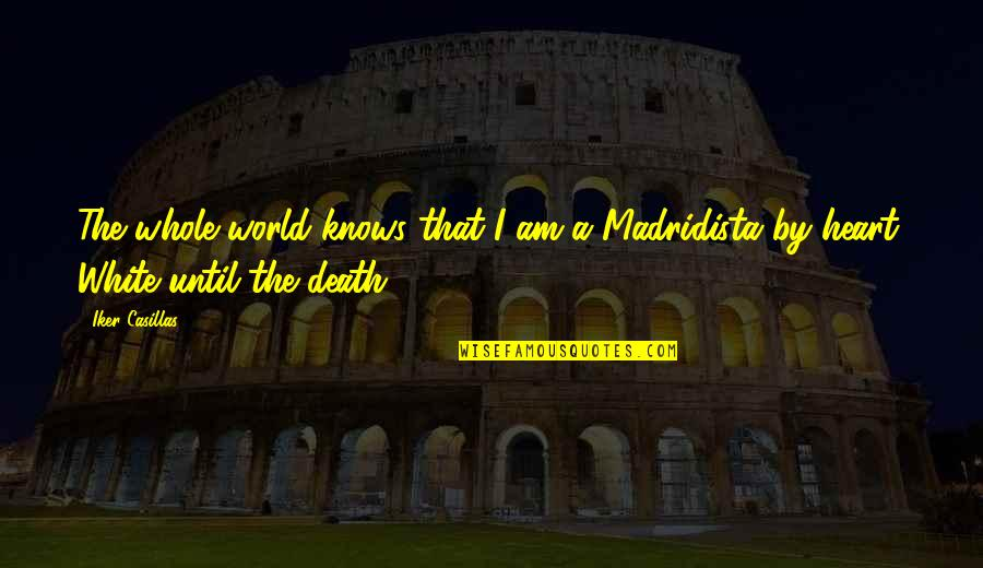 Until Death Quotes By Iker Casillas: The whole world knows that I am a