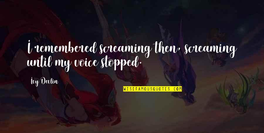 Until Death Quotes By Ivy Devlin: I remembered screaming then, screaming until my voice