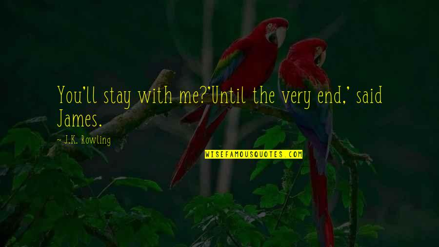 Until Death Quotes By J.K. Rowling: You'll stay with me?'Until the very end,' said