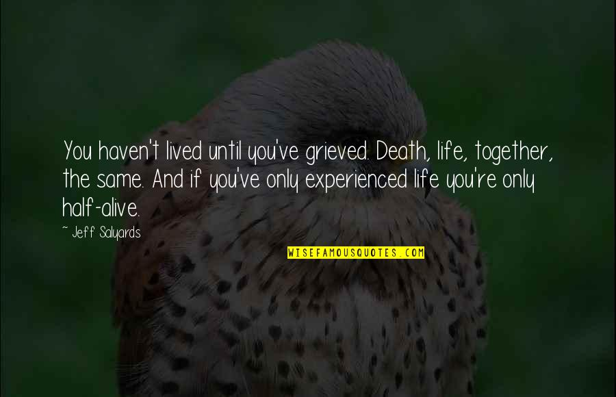 Until Death Quotes By Jeff Salyards: You haven't lived until you've grieved. Death, life,