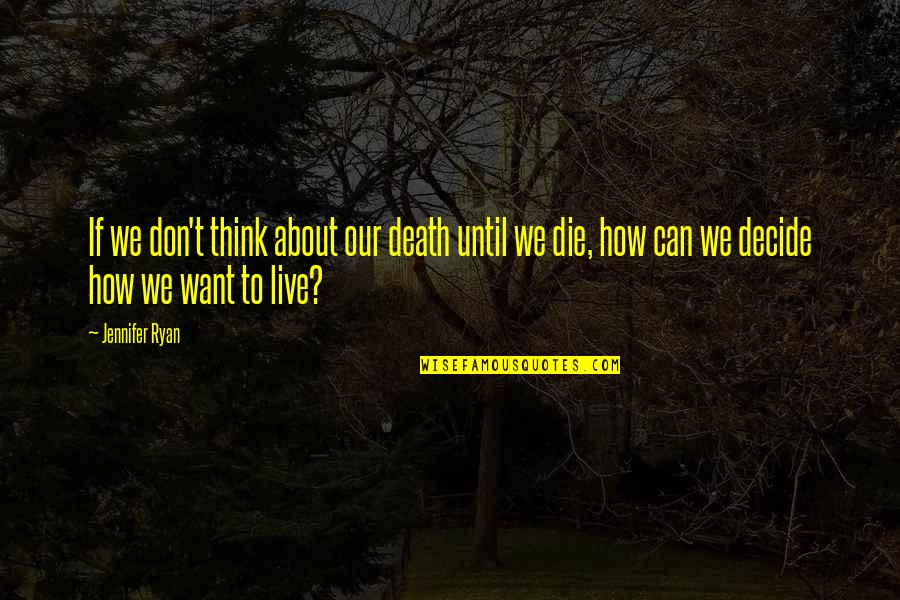 Until Death Quotes By Jennifer Ryan: If we don't think about our death until