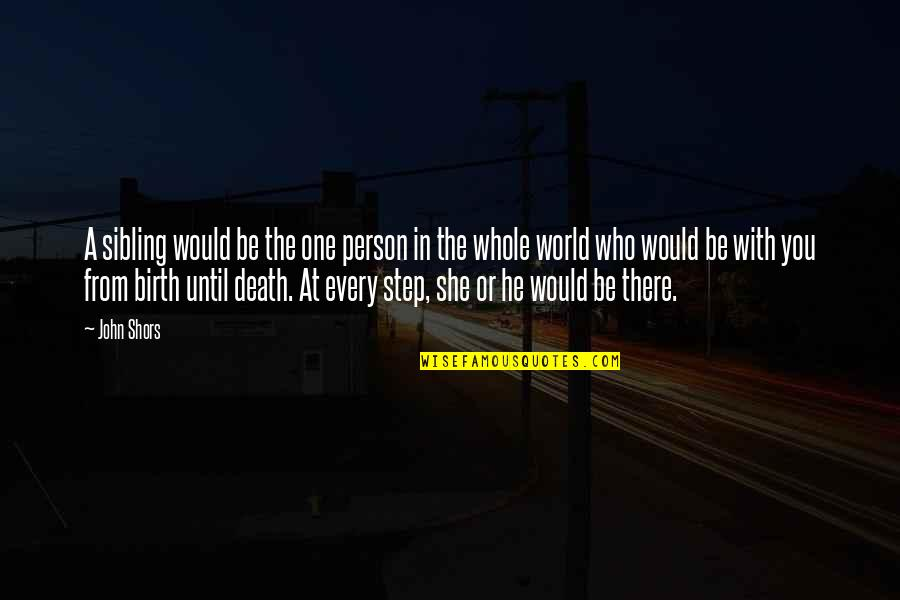 Until Death Quotes By John Shors: A sibling would be the one person in