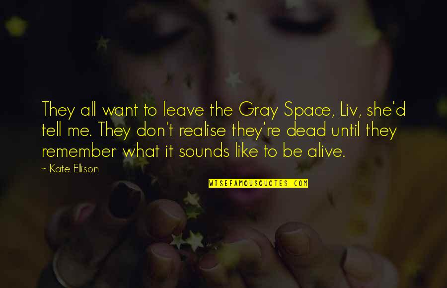 Until Death Quotes By Kate Ellison: They all want to leave the Gray Space,
