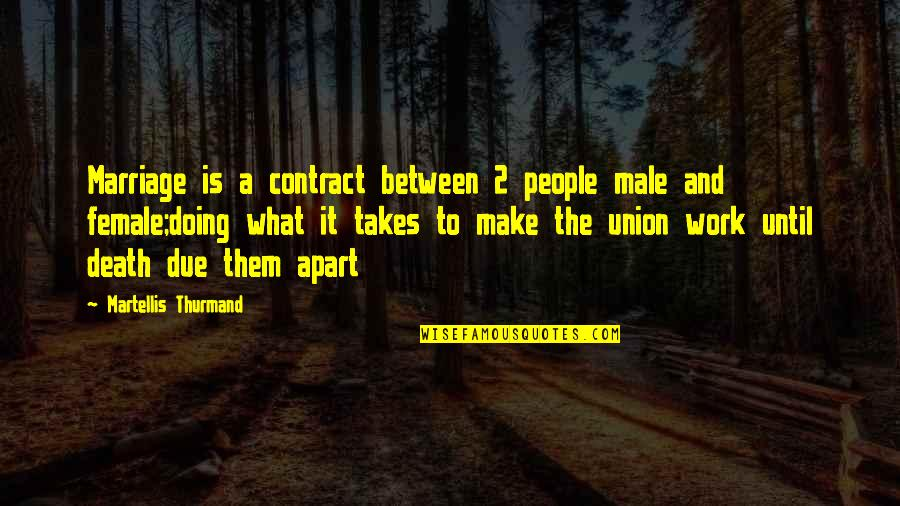 Until Death Quotes By Martellis Thurmand: Marriage is a contract between 2 people male