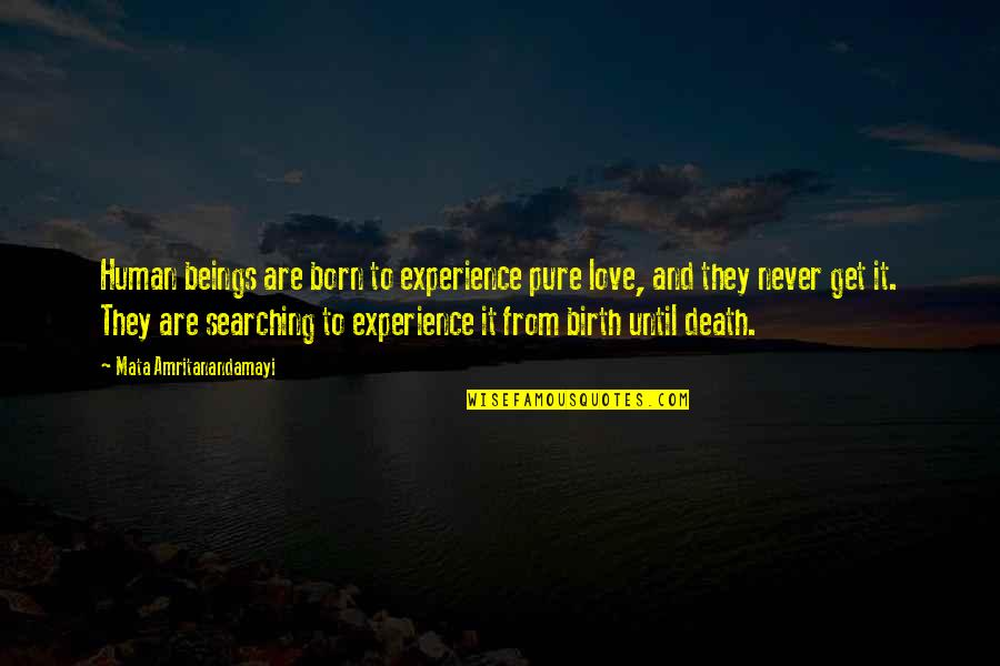 Until Death Quotes By Mata Amritanandamayi: Human beings are born to experience pure love,