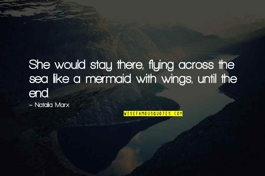 Until Death Quotes By Natalia Marx: She would stay there, flying across the sea