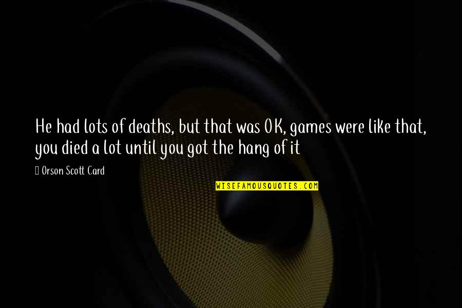 Until Death Quotes By Orson Scott Card: He had lots of deaths, but that was