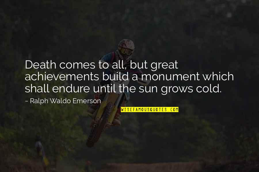 Until Death Quotes By Ralph Waldo Emerson: Death comes to all, but great achievements build