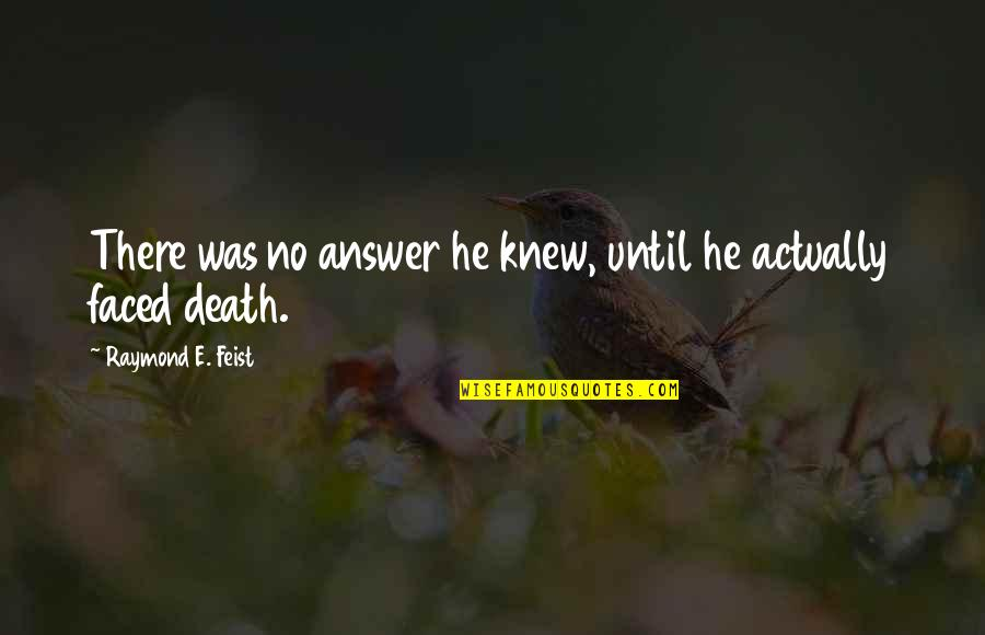Until Death Quotes By Raymond E. Feist: There was no answer he knew, until he