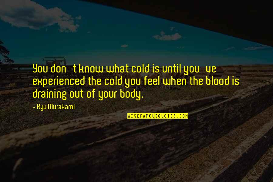 Until Death Quotes By Ryu Murakami: You don't know what cold is until you've