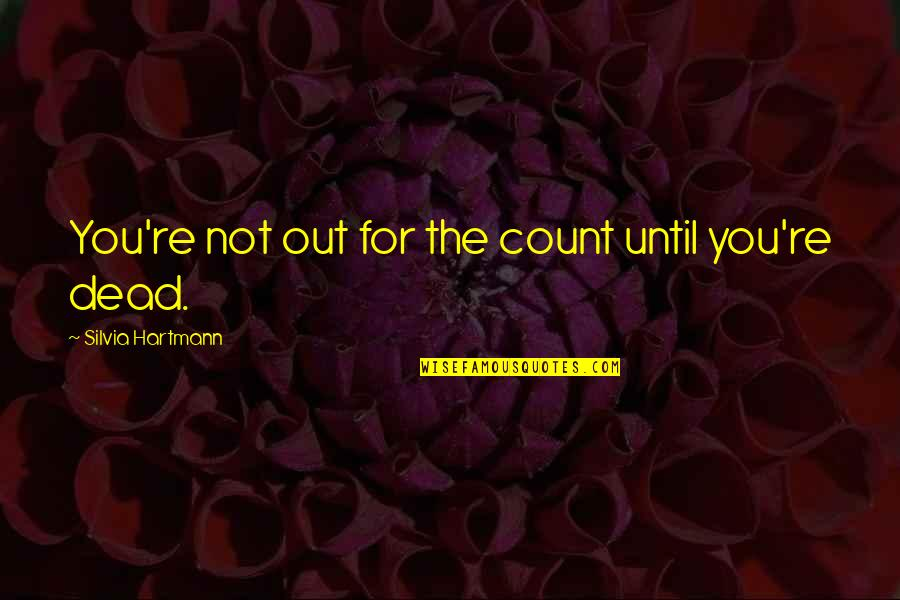 Until Death Quotes By Silvia Hartmann: You're not out for the count until you're