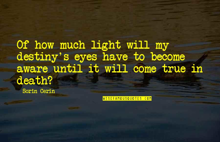Until Death Quotes By Sorin Cerin: Of how much light will my destiny's eyes