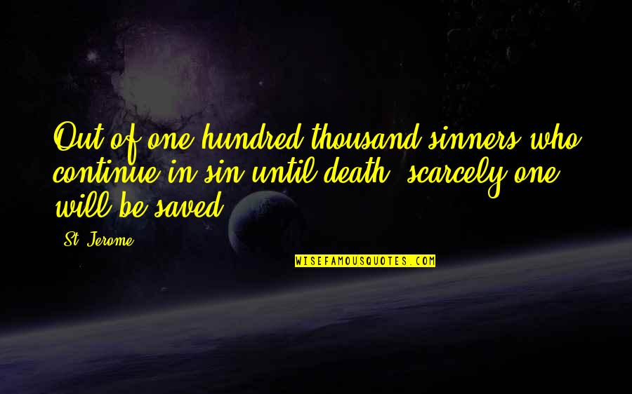 Until Death Quotes By St. Jerome: Out of one hundred thousand sinners who continue
