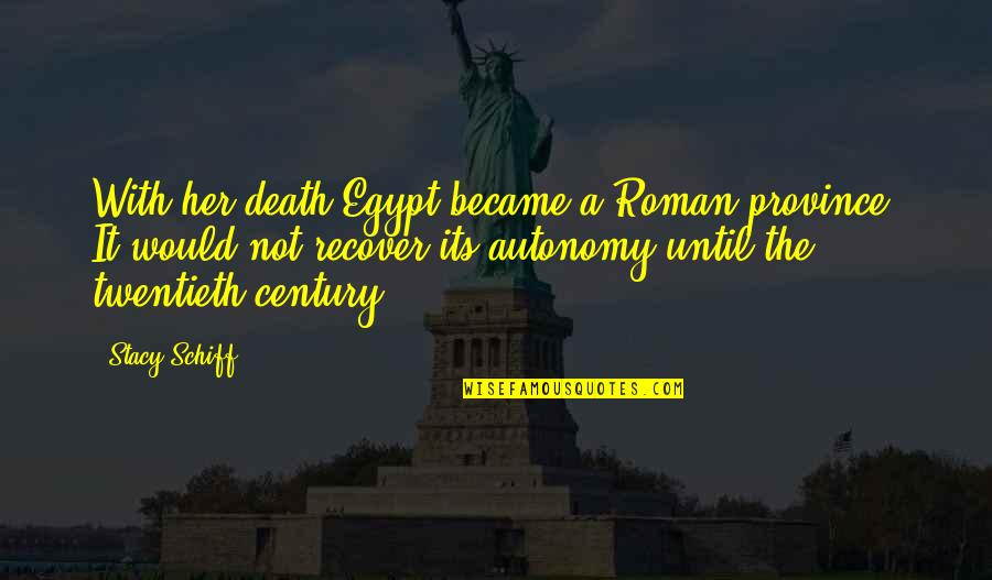 Until Death Quotes By Stacy Schiff: With her death Egypt became a Roman province.
