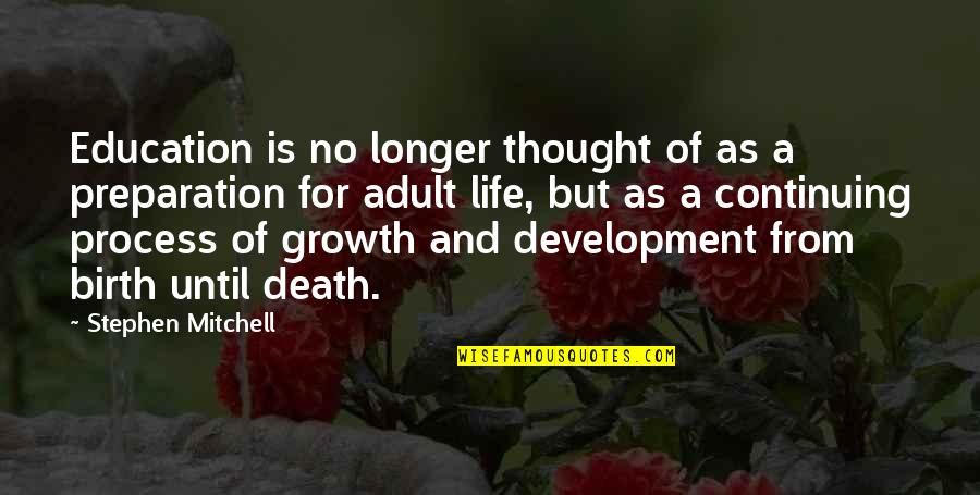 Until Death Quotes By Stephen Mitchell: Education is no longer thought of as a