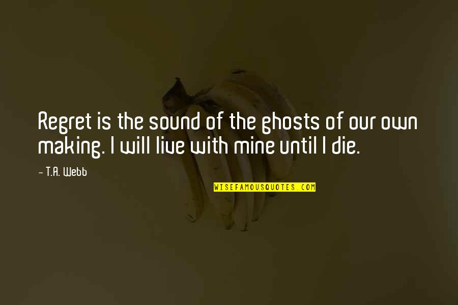 Until Death Quotes By T.A. Webb: Regret is the sound of the ghosts of