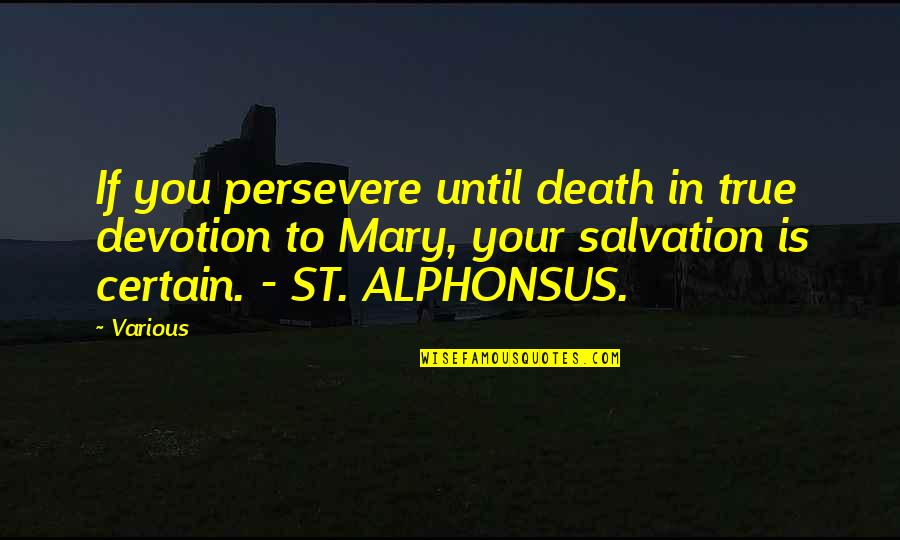 Until Death Quotes By Various: If you persevere until death in true devotion