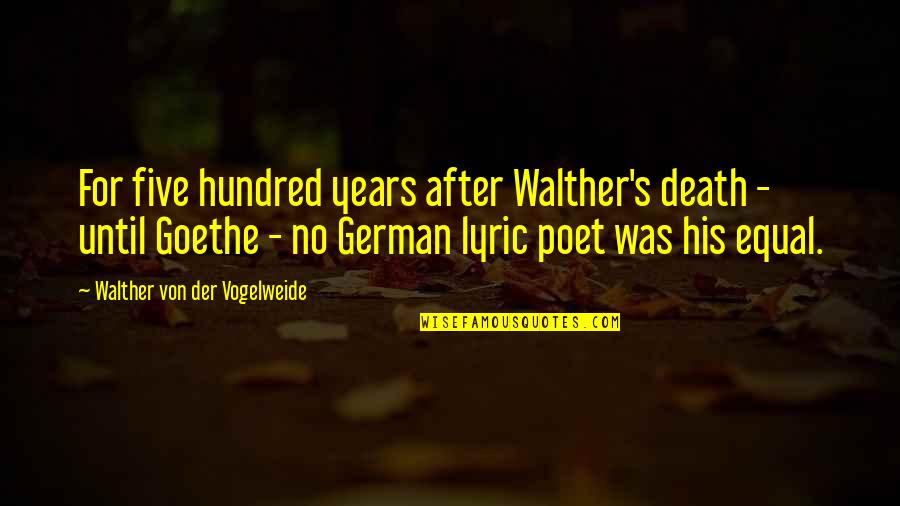 Until Death Quotes By Walther Von Der Vogelweide: For five hundred years after Walther's death -