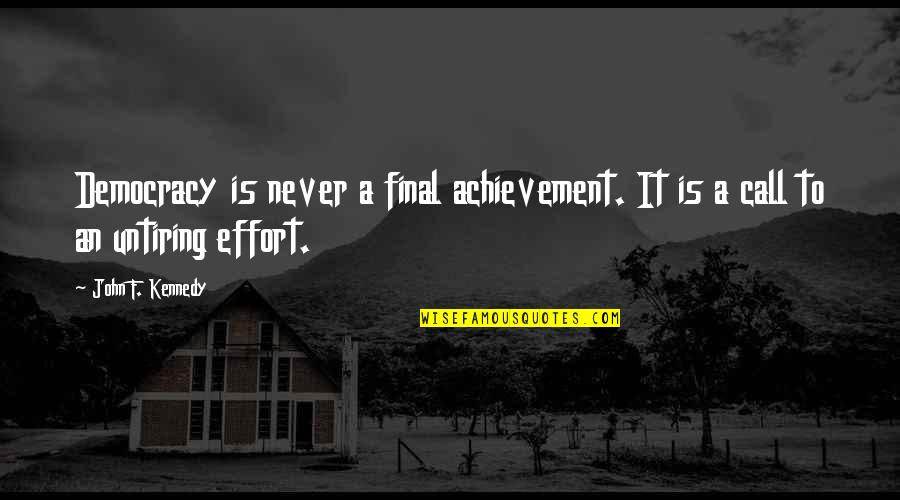 Untiring Quotes By John F. Kennedy: Democracy is never a final achievement. It is