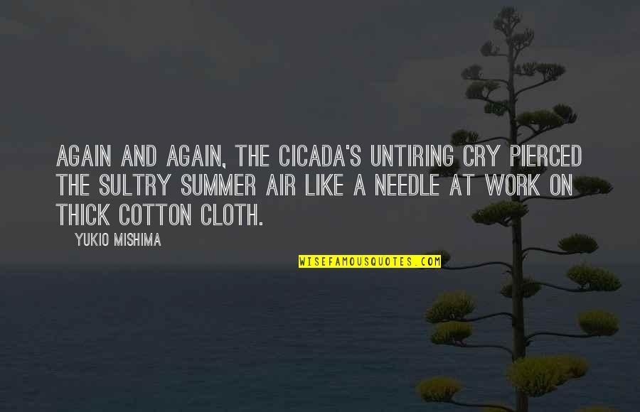 Untiring Quotes By Yukio Mishima: Again and again, the cicada's untiring cry pierced