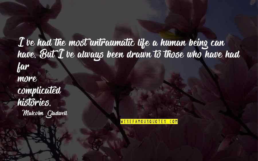 Untraumatic Quotes By Malcolm Gladwell: I've had the most untraumatic life a human