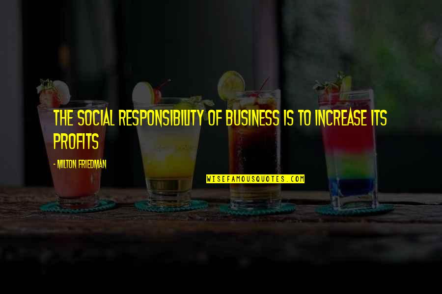Untrusted Person Quotes By Milton Friedman: The Social Responsibility of Business is to Increase