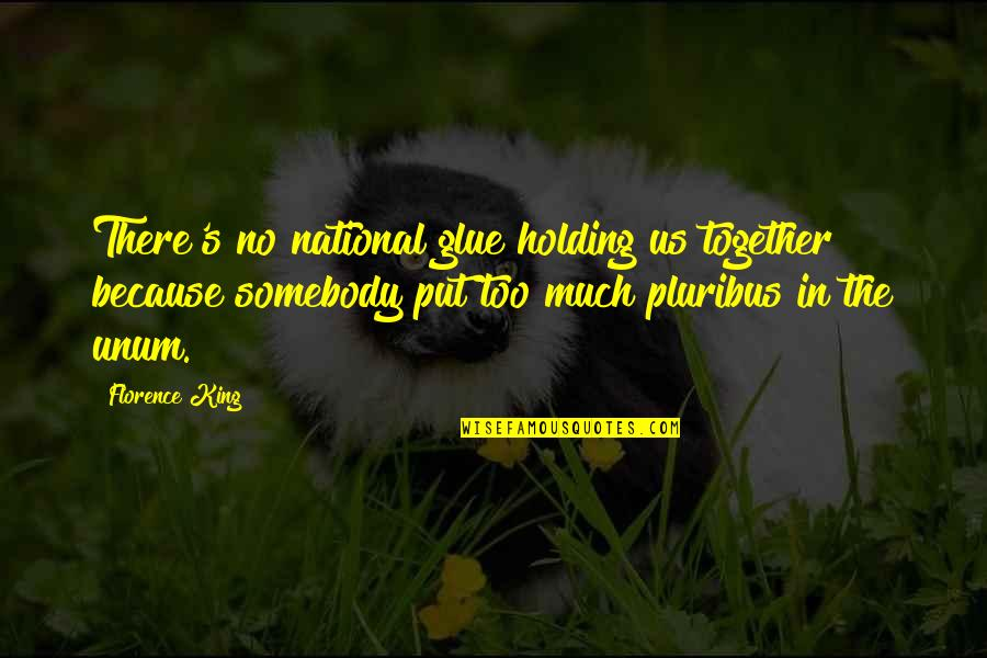 Unum Quotes By Florence King: There's no national glue holding us together because