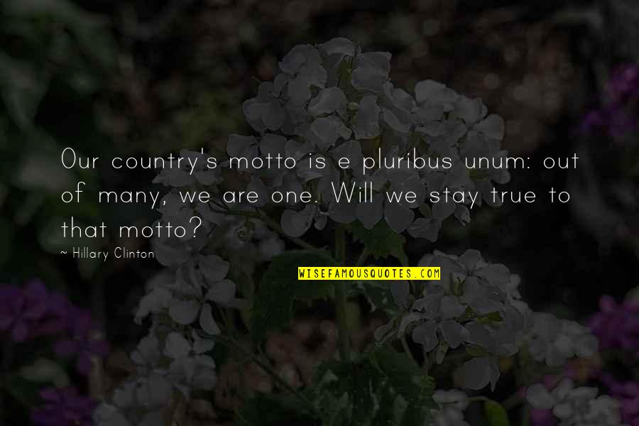 Unum Quotes By Hillary Clinton: Our country's motto is e pluribus unum: out