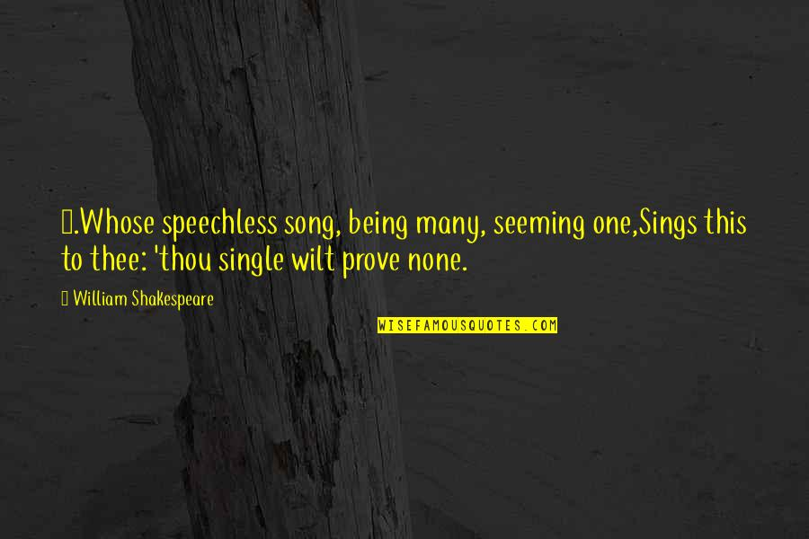 Unum Quotes By William Shakespeare: 8.Whose speechless song, being many, seeming one,Sings this