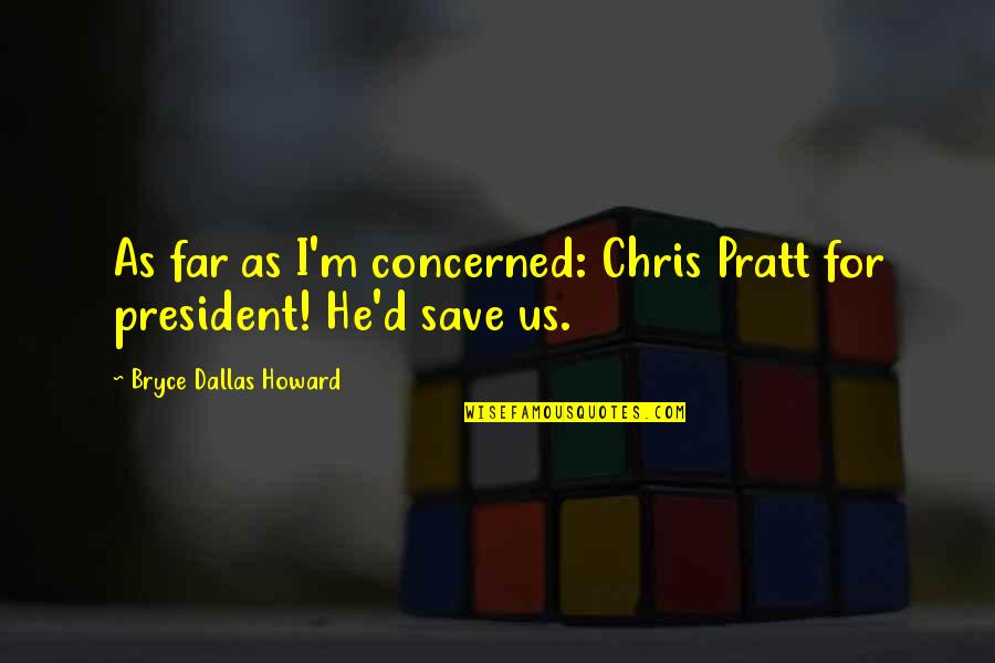 Unused Senior Quotes By Bryce Dallas Howard: As far as I'm concerned: Chris Pratt for