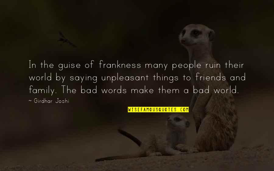 Unused Senior Quotes By Girdhar Joshi: In the guise of frankness many people ruin