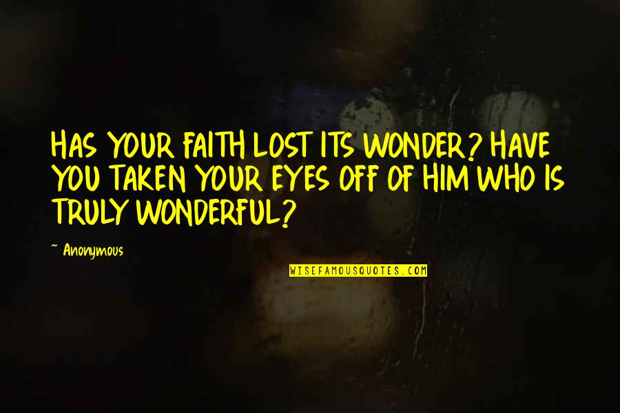 Unvaccinated Quotes By Anonymous: HAS YOUR FAITH LOST ITS WONDER? HAVE YOU