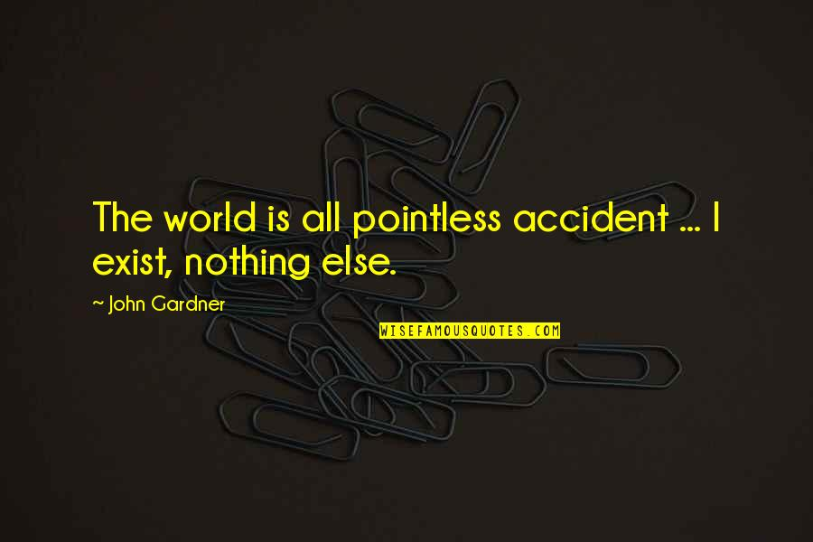 Unvaccinated Quotes By John Gardner: The world is all pointless accident ... I
