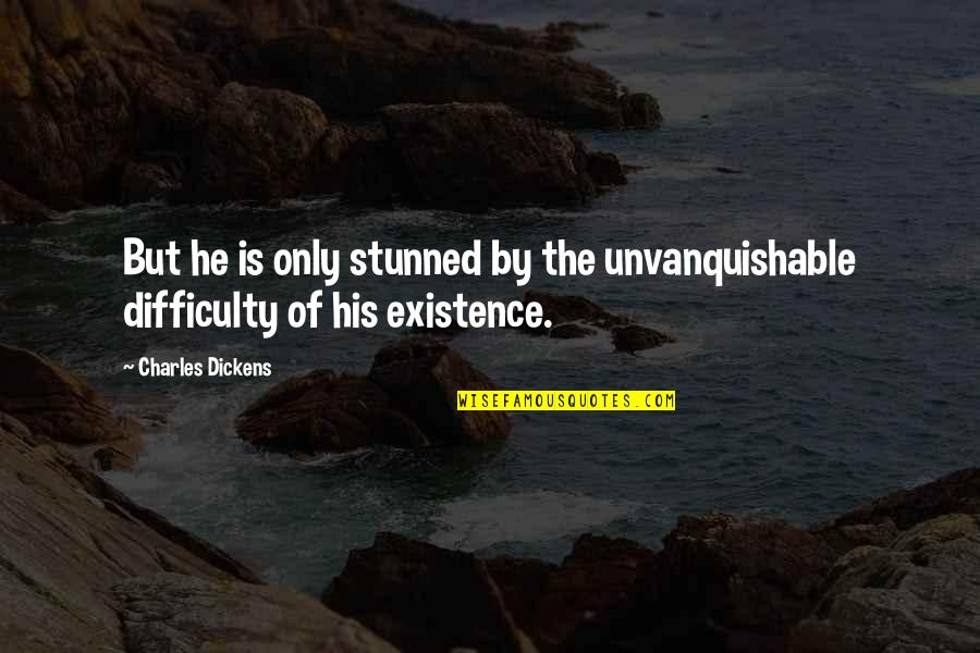 Unvanquishable Quotes By Charles Dickens: But he is only stunned by the unvanquishable